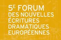 5e Forum des nouvelles écritures dramatiques européennes